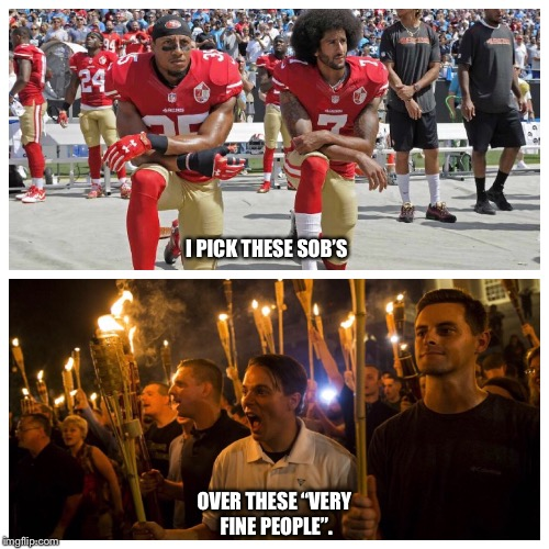 "Choosing sides | I PICK THESE SOB'S OVER THESE ""VERY FINE PEOPLE"". 
