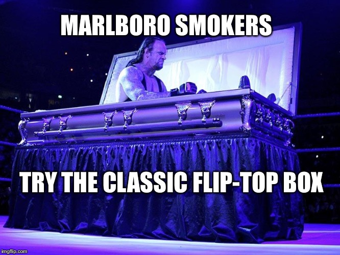 Undertaker Coffin |  MARLBORO SMOKERS; TRY THE CLASSIC FLIP-TOP BOX | image tagged in undertaker coffin | made w/ Imgflip meme maker