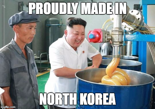PROUDLY MADE IN NORTH KOREA | made w/ Imgflip meme maker