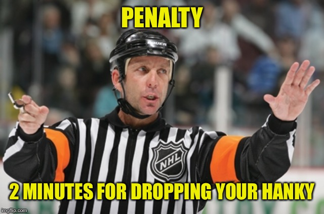 Offside ref | PENALTY 2 MINUTES FOR DROPPING YOUR HANKY | image tagged in offside ref | made w/ Imgflip meme maker