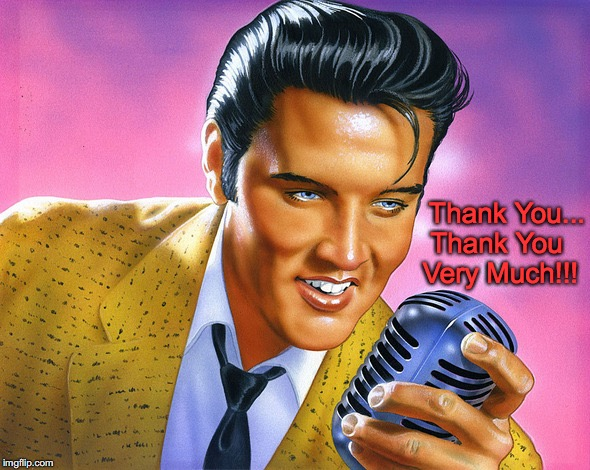 Thank You... Thank You Very Much!!! | image tagged in elvis microphone | made w/ Imgflip meme maker