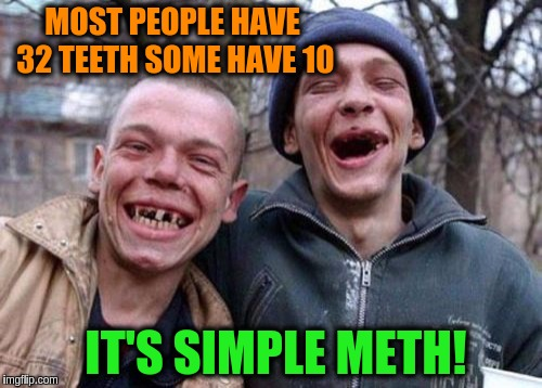 Ugly Twins | MOST PEOPLE HAVE 32 TEETH SOME HAVE 10 IT'S SIMPLE METH! | image tagged in memes,ugly twins,funny,meth,no teeth,dental | made w/ Imgflip meme maker