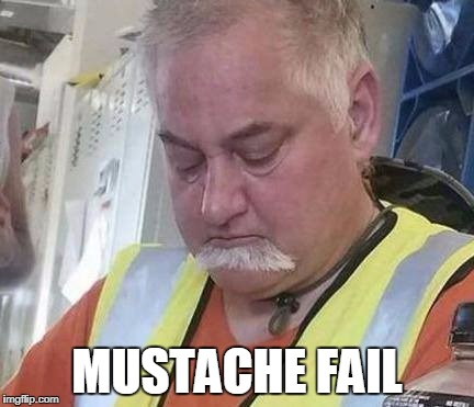 MUSTACHE FAIL | image tagged in mustache fail | made w/ Imgflip meme maker