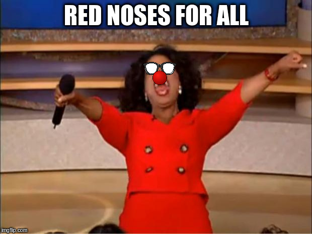 Oprah You Get A Meme | RED NOSES FOR ALL | image tagged in memes,oprah you get a | made w/ Imgflip meme maker