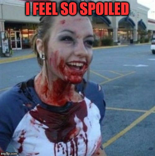 I FEEL SO SPOILED | made w/ Imgflip meme maker
