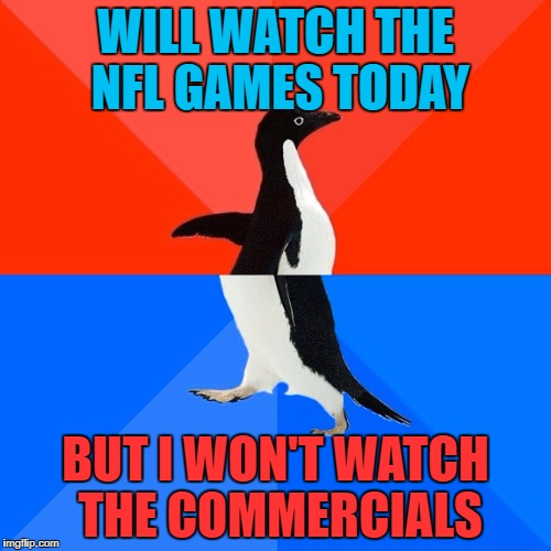 Actually, this is how I watch all TV! | WILL WATCH THE NFL GAMES TODAY BUT I WON'T WATCH THE COMMERCIALS | image tagged in memes,socially awesome awkward penguin,colin kaepernick,nfl players are pussies | made w/ Imgflip meme maker