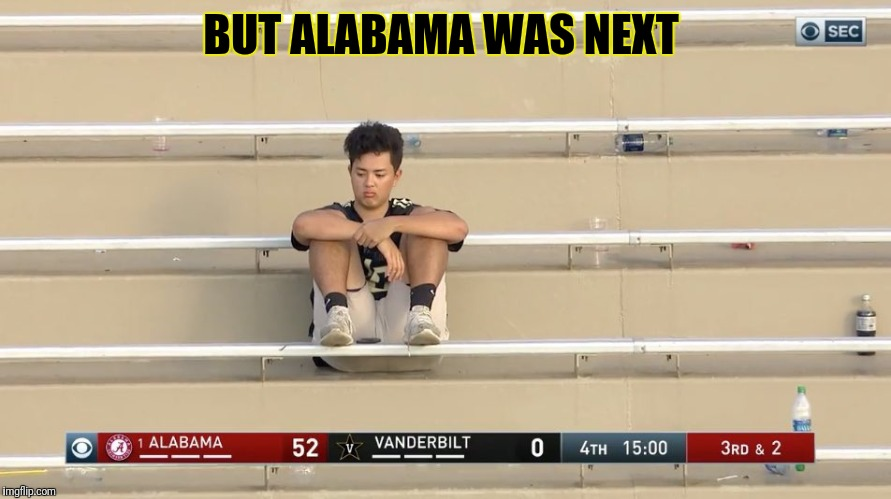 BUT ALABAMA WAS NEXT | image tagged in lonely fan,alabama football | made w/ Imgflip meme maker