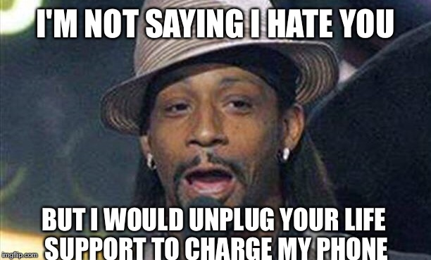Snoop dog lives to hate | I'M NOT SAYING I HATE YOU BUT I WOULD UNPLUG YOUR LIFE SUPPORT TO CHARGE MY PHONE | image tagged in snoop dogg,hate,life support | made w/ Imgflip meme maker