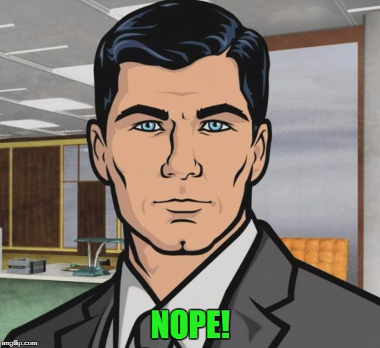 Archer Meme | NOPE! | image tagged in memes,archer | made w/ Imgflip meme maker