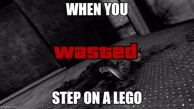 WHEN YOU STEP ON A LEGO | image tagged in memes | made w/ Imgflip meme maker