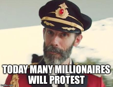 Captain Obvious | TODAY MANY MILLIONAIRES WILL PROTEST | image tagged in captain obvious | made w/ Imgflip meme maker