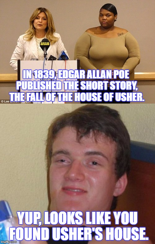 The Fall of the House of Usher | IN 1839, EDGAR ALLAN POE PUBLISHED THE SHORT STORY, THE FALL OF THE HOUSE OF USHER. YUP, LOOKS LIKE YOU FOUND USHER'S HOUSE. | image tagged in usher,bad pun 10 guy | made w/ Imgflip meme maker
