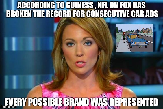 Real News Network | ACCORDING TO GUINESS , NFL ON FOX HAS BROKEN THE RECORD FOR CONSECUTIVE CAR ADS EVERY POSSIBLE BRAND WAS REPRESENTED | image tagged in real news network | made w/ Imgflip meme maker
