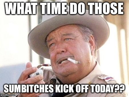 WHAT TIME DO THOSE SUMB**CHES KICK OFF TODAY?? | image tagged in 45 | made w/ Imgflip meme maker