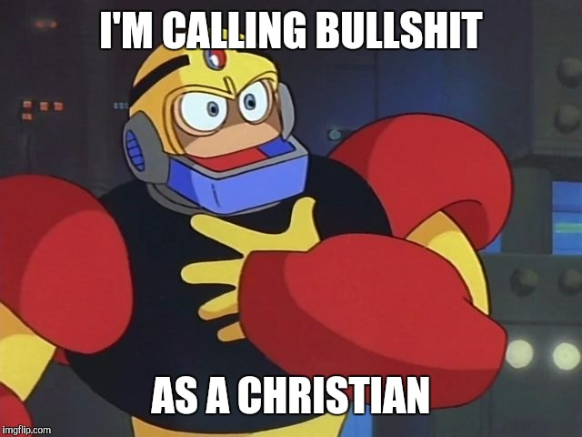 Offended Guts Man | I'M CALLING BULLSHIT AS A CHRISTIAN | image tagged in offended guts man | made w/ Imgflip meme maker