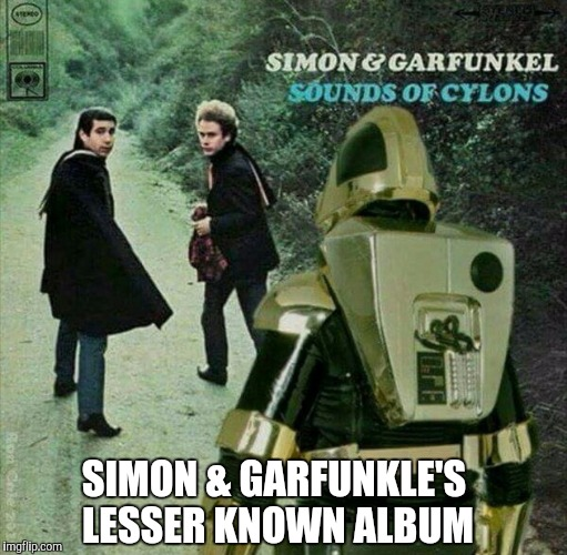 The only way they're making it to Scarborough Fair is to hitch a ride on a Battlestar... | SIMON & GARFUNKLE'S LESSER KNOWN ALBUM | image tagged in simon and garfunkel,jbmemegeek,sounds of silence,cylons,battlestar galactica | made w/ Imgflip meme maker