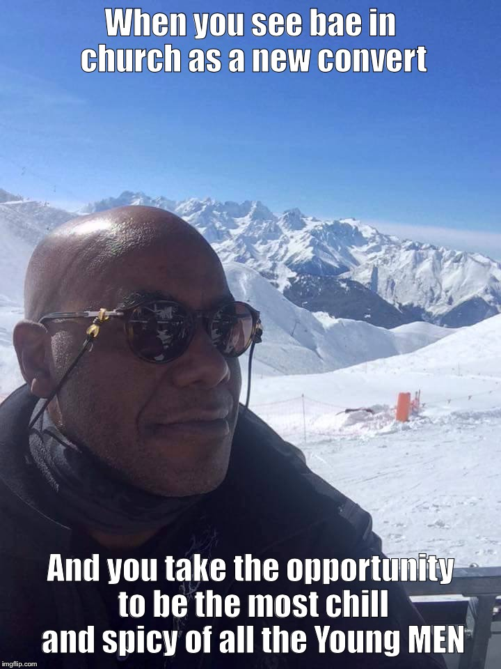 When you see bae in church as a new convert And you take the opportunity to be the most chill and spicy of all the Young MEN | image tagged in ainsley harriott ski,mormons,memes | made w/ Imgflip meme maker