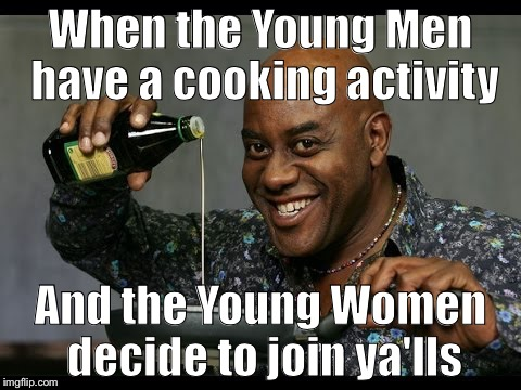 When the Young Men have a cooking activity And the Young Women decide to join ya'lls | image tagged in ainsley harriott,memes,mormons | made w/ Imgflip meme maker