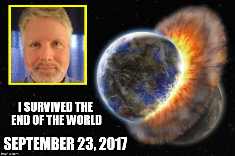 planet x | I SURVIVED THE END OF THE WORLD SEPTEMBER 23, 2017 | image tagged in planet nibiru,doomsday,end of the world,prediction,doomed,end of the world meme | made w/ Imgflip meme maker