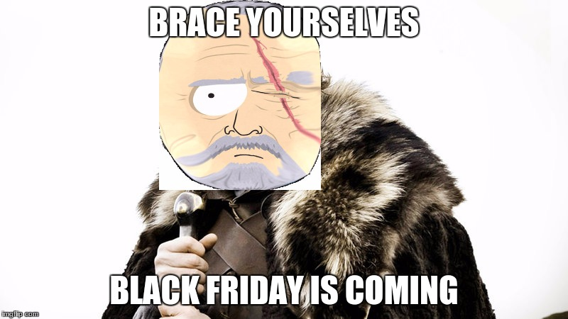 you remember him from south park new event i made stolen tv character memes a Kaleb4Saracino event! | BRACE YOURSELVES BLACK FRIDAY IS COMING | image tagged in south park,cop,lol | made w/ Imgflip meme maker