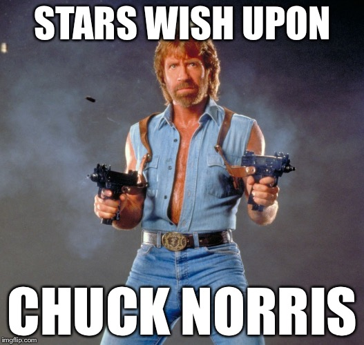 Chuck Norris SHOOTING | STARS WISH UPON CHUCK NORRIS | image tagged in memes,chuck norris guns,chuck norris | made w/ Imgflip meme maker