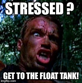 get to the chopper | STRESSED ? GET TO THE FLOAT TANK! | image tagged in get to the chopper | made w/ Imgflip meme maker