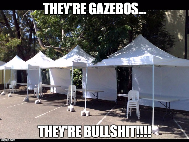 THEY'RE GAZEBOS... THEY'RE BULLSHIT!!!! | image tagged in they're bullshit | made w/ Imgflip meme maker