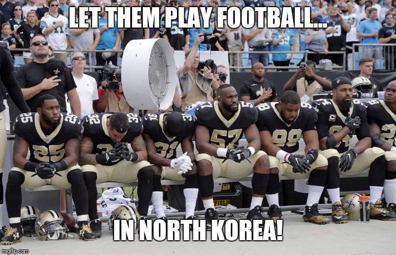 America | LET THEM PLAY FOOTBALL... IN NORTH KOREA! | image tagged in new orleans | made w/ Imgflip meme maker