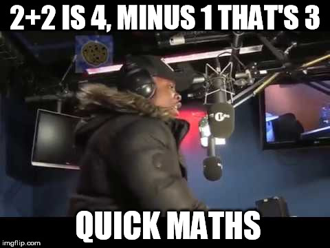Quick Maths | 2+2 IS 4, MINUS 1 THAT'S 3 QUICK MATHS | image tagged in verse1,skidi-kat-kat,boom,big shaq,roadman | made w/ Imgflip meme maker