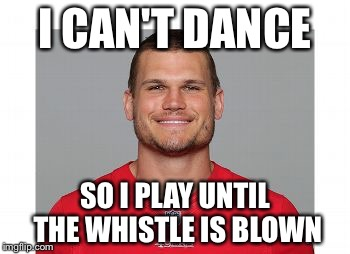 I CAN'T DANCE SO I PLAY UNTIL THE WHISTLE IS BLOWN | image tagged in mcdonald | made w/ Imgflip meme maker