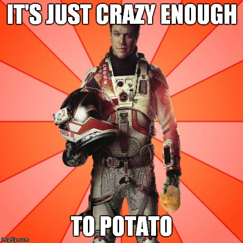 Got Potato? | IT'S JUST CRAZY ENOUGH TO POTATO | image tagged in got potato | made w/ Imgflip meme maker