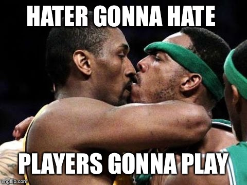 HATER GONNA HATE PLAYERS GONNA PLAY | made w/ Imgflip meme maker