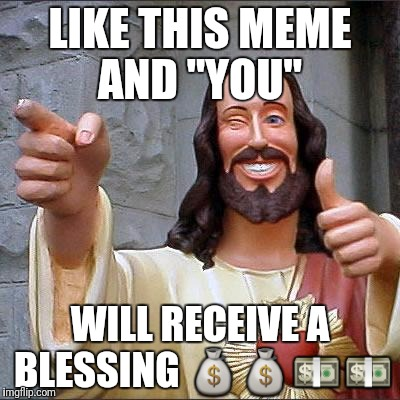 "Buddy Christ Meme | LIKE THIS MEME AND ""YOU"" WILL RECEIVE A BLESSING  