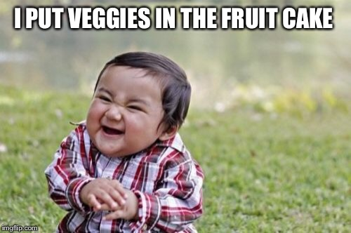 Evil Toddler Meme | I PUT VEGGIES IN THE FRUIT CAKE | image tagged in memes,evil toddler | made w/ Imgflip meme maker