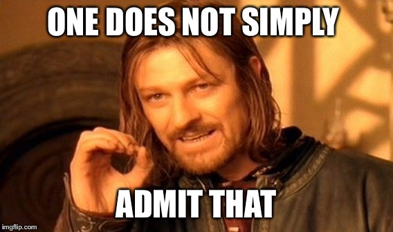 One Does Not Simply Meme | ONE DOES NOT SIMPLY ADMIT THAT | image tagged in memes,one does not simply | made w/ Imgflip meme maker