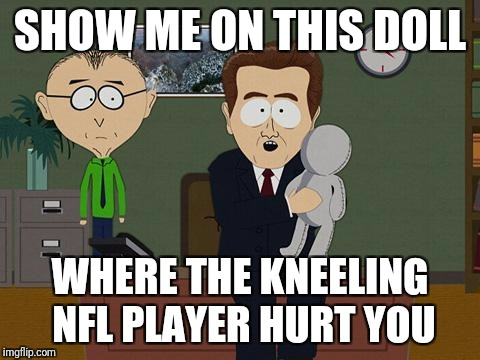 Show me on this doll | SHOW ME ON THIS DOLL WHERE THE KNEELING NFL PLAYER HURT YOU | image tagged in show me on this doll,nfl,kneel | made w/ Imgflip meme maker