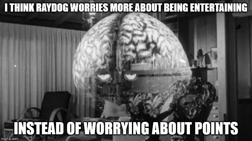 Brainy Brian 2 | I THINK RAYDOG WORRIES MORE ABOUT BEING ENTERTAINING INSTEAD OF WORRYING ABOUT POINTS | image tagged in brainy brian 2 | made w/ Imgflip meme maker