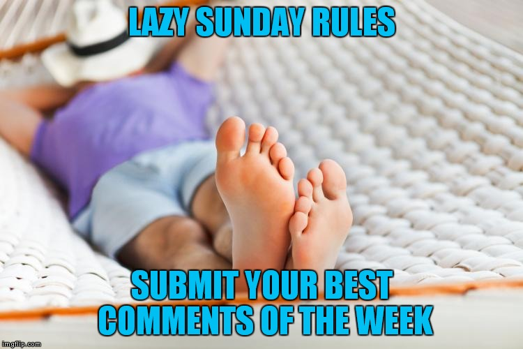 In case you didn't know, now ya know... | LAZY SUNDAY RULES SUBMIT YOUR BEST COMMENTS OF THE WEEK | image tagged in lazy sunday,lazy,sunday,sunday morning,comments,rules | made w/ Imgflip meme maker