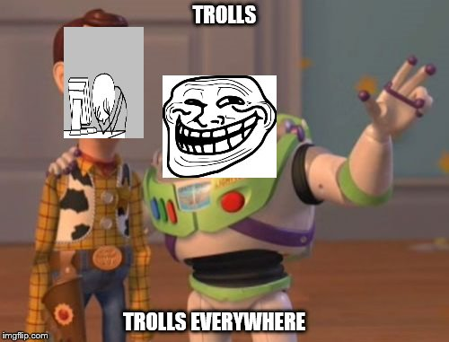 X, X Everywhere Meme | TROLLS TROLLS EVERYWHERE | image tagged in memes,x x everywhere | made w/ Imgflip meme maker