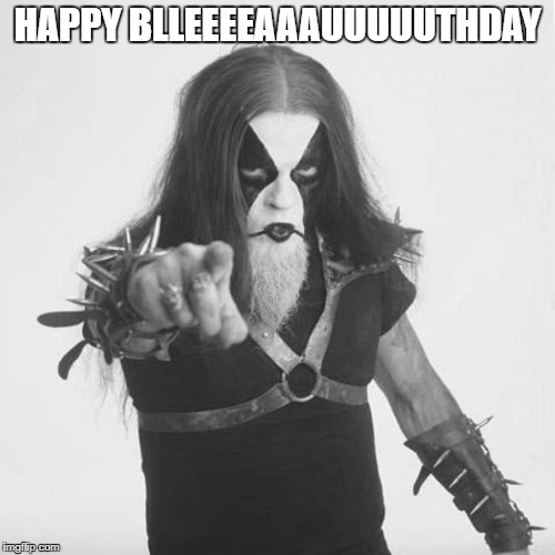 HAPPY BLLEEEEAAAUUUUUTHDAY | image tagged in abbath pointing | made w/ Imgflip meme maker