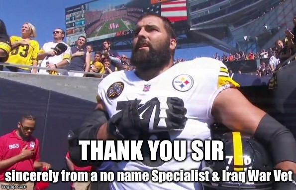 National Anthem | THANK YOU SIR sincerely from a no name Specialist & Iraq War Vet | image tagged in knee,america,american flag,veterans,nfl | made w/ Imgflip meme maker