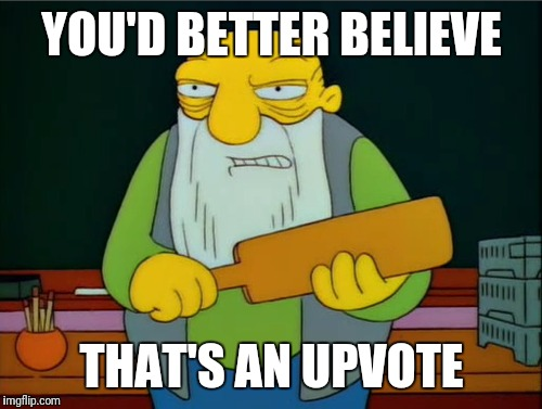 Or a paddlin'.  Either way. | YOU'D BETTER BELIEVE THAT'S AN UPVOTE | image tagged in simpsons | made w/ Imgflip meme maker