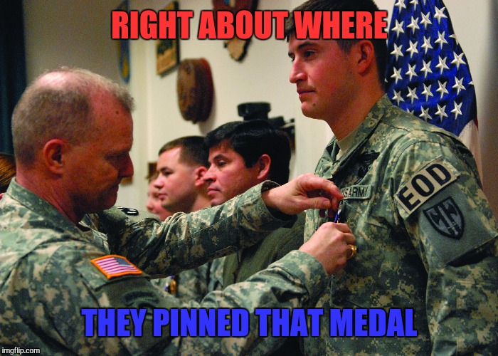 RIGHT ABOUT WHERE THEY PINNED THAT MEDAL | made w/ Imgflip meme maker