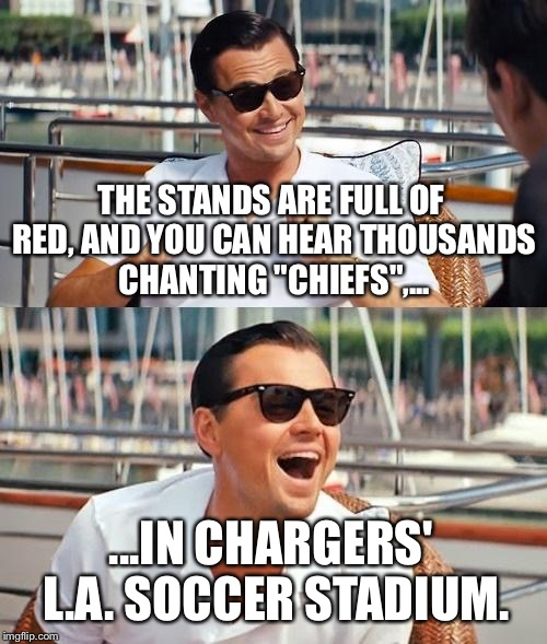 "Chiefs Chiefs Chiefs | THE STANDS ARE FULL OF RED, AND YOU CAN HEAR THOUSANDS CHANTING ""CHIEFS"",... ...IN CHARGERS' L.A. SOCCER STADIUM. 