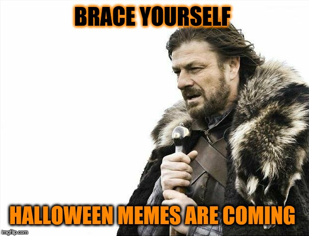 Brace Yourselves X is Coming Meme | BRACE YOURSELF HALLOWEEN MEMES ARE COMING | image tagged in memes,brace yourselves x is coming,halloween | made w/ Imgflip meme maker