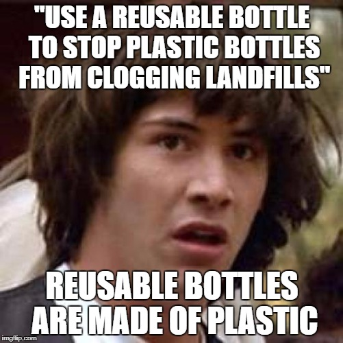 "saw an ad, instant insparation | ""USE A REUSABLE BOTTLE TO STOP PLASTIC BOTTLES FROM CLOGGING LANDFILLS"" REUSABLE BOTTLES ARE MADE OF PLASTIC 