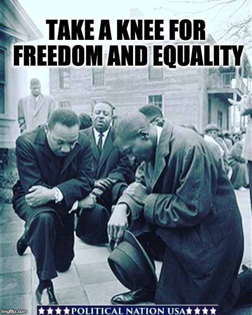 TAKE A KNEE FOR FREEDOM AND EQUALITY | image tagged in nevertrump,never trump,nevertrump meme,dump trump,dump the trump,dumptrump | made w/ Imgflip meme maker