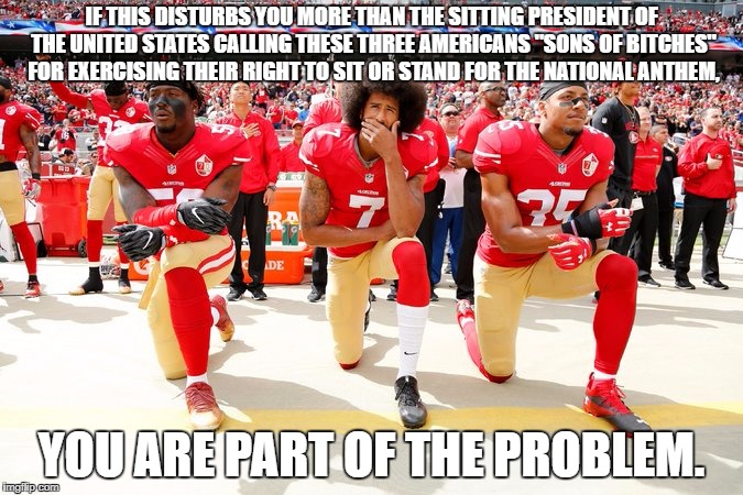 "Really, Trump Supporters? | IF THIS DISTURBS YOU MORE THAN THE SITTING PRESIDENT OF THE UNITED STATES CALLING THESE THREE AMERICANS ""SONS OF B**CHES"" FOR EXERCISING THE 