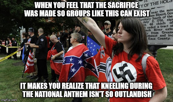 WHEN YOU FEEL THAT THE SACRIFICE WAS MADE SO GROUPS LIKE THIS CAN EXIST IT MAKES YOU REALIZE THAT KNEELING DURING THE NATIONAL ANTHEM ISN'T  | made w/ Imgflip meme maker