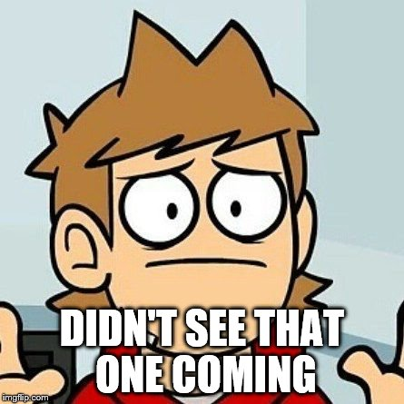 Eddsworld | DIDN'T SEE THAT ONE COMING | image tagged in eddsworld | made w/ Imgflip meme maker